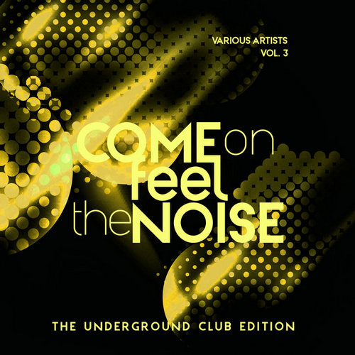 VA - Come On Feel The Noise (The Underground Club Edition), Vol. 3 (2019)